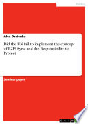 Did The Un Fail To Implement The Concept Of R2p Syria And The Responsibility To Protect