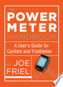 """The Power Meter Handbook: A User's Guide for Cyclists and Triathletes"" by Joe Friel"