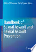 """""""Handbook of Sexual Assault and Sexual Assault Prevention"""" by William T. O'Donohue, Paul A. Schewe"""