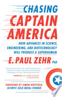 """""""Chasing Captain America: How Advances in Science, Engineering, and Biotechnology Will Produce a Superhuman"""" by E. Paul Zehr, Simon Whitfield, Nicole Stott"""