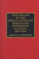 The Origins Of The Anglo American Missionary Enterprise In China 1807 1840