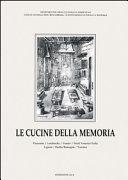 Le cucine della memoria: Piemonte, Lombardia, Veneto, Friuli Venezia Giulia, Liguria, Emilia Romagna, Toscana