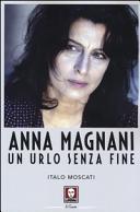 Anna Magnani. Un urlo senza fine