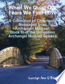 When We Quiet Our Fears We Find Love  A Collection of Channeled Messages from Archangel Michael  Book III of the Collection Archangel Michael Speaks