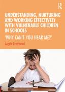Understanding Nurturing And Working Effectively With Vulnerable Children In Schools
