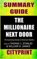 Summary Guide the Millionaire Next Door  The Surprising Secrets of America s Wealthy Book by Thomas J  Stanley   William D  Danko