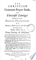 The Christian common prayer book  or universal liturgy     adapted to the general public use of every society of Christians  by C  Hart    Book