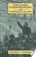 Understanding Fundamentalism and Evangelicalism Book