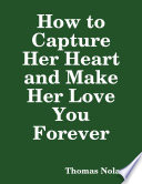 How To Capture Her Heart And Make Her Love You Forever