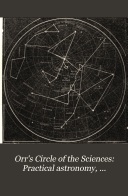 Orr's Circle of the Sciences: Practical astronomy, navigation, nautical astronomy and meteorology