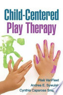 """Child-Centered Play Therapy"" by Risë VanFleet, Andrea E. Sywulak, Cynthia Caparosa Sniscak, Louise F. Guerney"