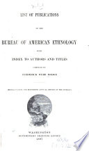 List Of Publications Of The Bureau Of American Ethnology With Index To Authors And Titles