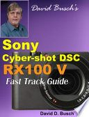 DAVID BUSCH'S Sony Cyber-shot DSC-RX100 V FAST TRACK GUIDE