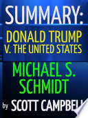 Summary Donald Trump V The United States Michael S Schmidt