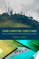 Book cover for Card-carrying Christians : debt and the making of free market spirituality in Colombia