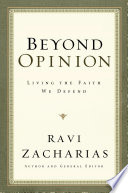 """""""Beyond Opinion: Living the Faith We Defend"""" by Ravi Zacharias"""