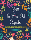 Chill The F ck Out Cupcake Sweet Adult Coloring Book