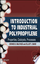 Introduction to Industrial Polypropylene  : Properties, Catalysts Processes