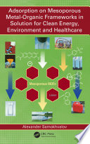 Adsorption on Mesoporous Metal Organic Frameworks in Solution for Clean Energy  Environment and Healthcare