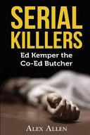Serial Killers  Ed Kemper the Co Ed Killer