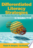 Differentiated Literacy Strategies for Student Growth and Achievement in Grades 7 12