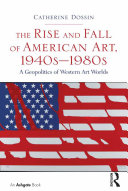 Pdf The Rise and Fall of American Art, 1940s–1980s