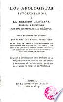 Los Apologistas Involuntarios ó La Religión Cristiana probada y defendida por los escritos de los filósofos obra traducida del francés...