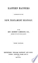 Eastern Manners illustrative of the New Testament History ... Third edition