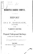 Report of Asa P  Robinson  Civil Engineer  on the Various Routes for Proposed Underground Railways in the City of New York