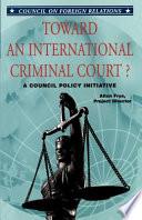Toward An International Criminal Court
