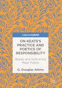 On Keats   s Practice and Poetics of Responsibility