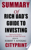 Summary of Rich Dad's Guide to Investing: What the Rich Invest In, That the Poor and the Middle Class Do Not! Book by Robert T. Kiyosaki Cityprint