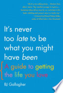 It s Never Too Late to Be What You Might Have Been