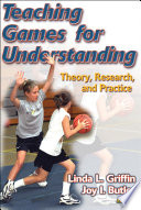 """Teaching Games for Understanding: Theory, Research, and Practice"" by Linda L. Griffin, Joy Butler"