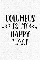 Columbus Is My Happy Place  A 6x9 Inch Matte Softcover Journal Notebook with 120 Blank Lined Pages and an Uplifting Travel Wanderlust Cover Slogan