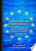 Translating the European House  : Discourse, Ideology and Politics – Selected Papers by Christina Schäffner