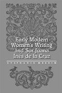 Early Modern Women s Writing and Sor Juana In  s de la Cruz