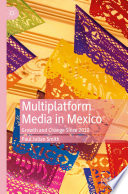 """Multiplatform Media in Mexico: Growth and Change Since 2010"" by Paul Julian Smith"