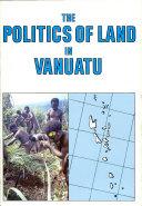 The Politics of Land in Vanuatu