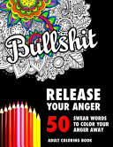 BULLSHIT  50 Swear Words to Color Your Anger Away Book PDF