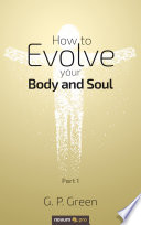 How to Evolve your Body and Soul