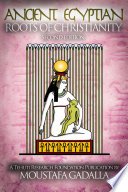 Ancient Egyptian Roots Of Christianity Expanded 2nd Edition