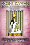 Ancient Egyptian Roots of Christianity, Expanded 2nd Edition