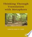 Thinking Through Translation with Metaphors
