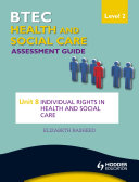BTEC First Health and Social Care Level 2 Assessment Guide: Unit 8 Individual Rights in Health and Social Care