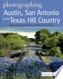 Photographing Austin  San Antonio and the Texas Hill Country  Where to Find Perfect Shots and How to Take Them  The Photographer s Guide