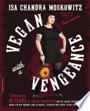 """""""Vegan with a Vengeance, 10th Anniversary Edition: Over 150 Delicious, Cheap, Animal-Free Recipes That Rock"""" by Isa Chandra Moskowitz"""