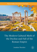 The Modern Cultural Myth of the Decline and Fall of the Roman Empire [Pdf/ePub] eBook