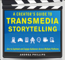 A Creator s Guide to Transmedia Storytelling  How to Captivate and Engage Audiences across Multiple Platforms