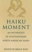 Haiku moment: an anthology of contemporary North American Haiku